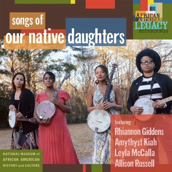 Songs Of Our Native Daughters (Rihanna Gidden, Leyla McCalla, Allison Russell)