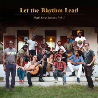 Let The Rhythm Lead: Haiti Song Summit - Vol. 1