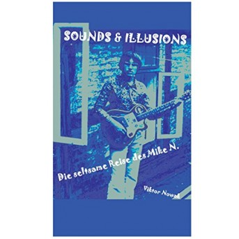 Sounds & Illusions: Die seltsame Reise des Mike N.