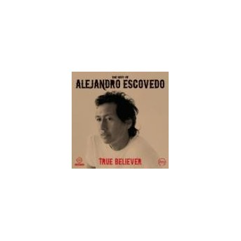 True Believer: Best Of Alejandro Escovedo
