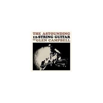 The Astounding 12-String Guitar Of Glen Campbell