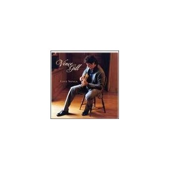 Love Songs - Best Of Vince Gill